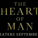 The Heart of Man Movie: Why A Woman Should Watch