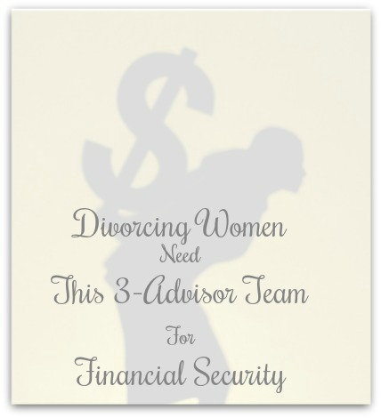 Divorcing Women Need This 3-Advisor Team for Financial Security