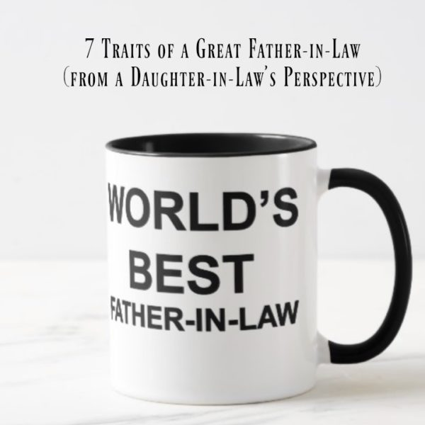 7 Traits of a Great Father-in-Law (From a Daughter-in-Law's Perspective)