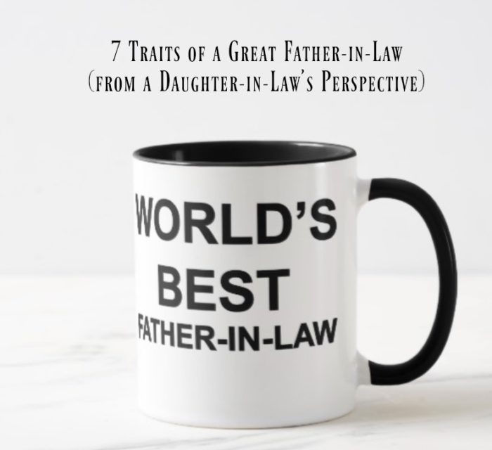 7 Traits of a Great Father-in-Law (From a Daughter-in-Law's Perspective.jpg